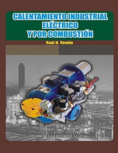 Descargar Libro Calentamiento Industrial Electrico Y Por Combustion: Volume 1 Raúl H. Varetto