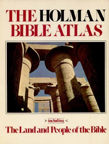 The Holman Bible atlas: Including the land and people of the Bible