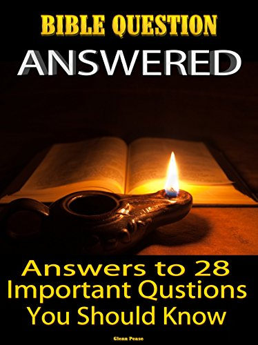 BIBLE QUESTIONS ANSWERED: Answers to 28 important questions by [Pease, Glenn]