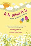 It Is What It Is    .....But It Wasn't A Tragedy: A sharing about life challenges, worldly living, redemption, and new beginnings