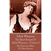 The Short Stories Of Edith Wharton - Volume III: The Descent of Man & Other Stories