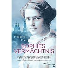 Sophies Vermächtnis: Von Hannover nach Sibirien. Die tragische Geschichte der Kunstsammlerin Sophie Lissitzky-Küppers und ihrer geraubten Bilder (German Edition)