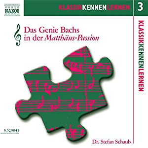 Das Genie Bachs in der Matthäus-Passion (KlassikKennenLernen 3) Hörbuch