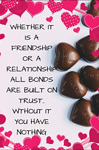 Whether it is a friendship or a relationship, all bonds are built on trust without have nothing: lovely notebook, lovely blank line notebook