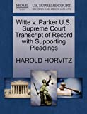 Witte V. Parker U. S. Supreme Court Transcript of Record with Supporting Pleadings, Harold Horvitz, 1270295268