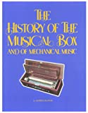 History of the Musical Box and of Mechanical Music for $34.49.
