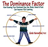 The Dominance Factor: How Knowing Your Dominant Eye, Ear, Brain, Hand, & Foot Can Improve Your Learning by Carla Hannaford (1997-04-01)