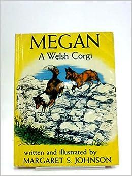 Megan, : A Welsh corgi (Morrow junior books): Margaret S Johnson