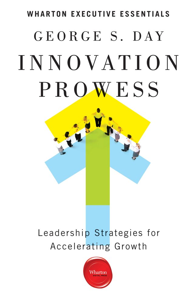 Innovation Prowess: Leadership Strategies for Accelerating Growth (Wharton Executive Essentials) pdf