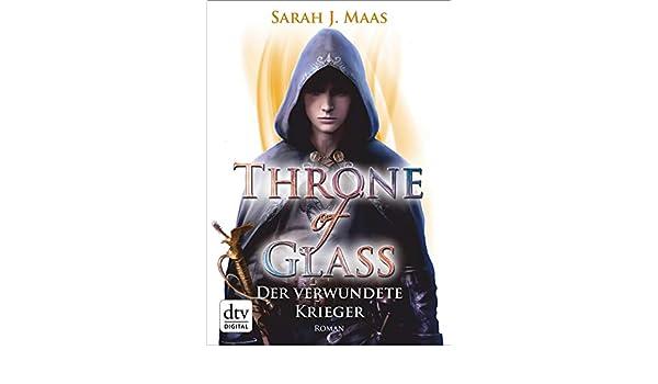Amazon Com Throne Of Glass 6 Der Verwundete Krieger Roman