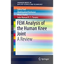 FEM Analysis of the Human Knee Joint: A Review (SpringerBriefs in Applied Sciences and Technology) (English Edition)
