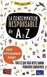 Image de La consommation responsable de A à Z : Santé, environnement, budget (French Edition)