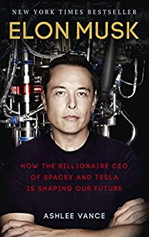 Elon Musk: How the Billionaire CEO of SpaceX and Tesla is Shaping our Future de [Vance, Ashlee]