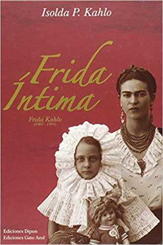 frida intima frida kahlo 1907 1954 spanish edition