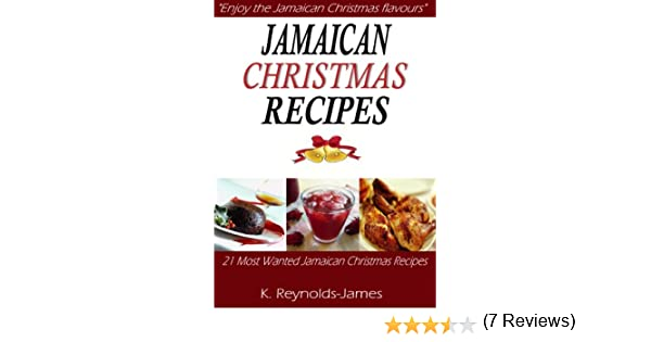 Jamaican christmas recipes 21 most wanted jamaican christmas jamaican christmas recipes 21 most wanted jamaican christmas recipes christmas recipes book kindle edition by k reynolds james cookbooks food wine forumfinder Gallery