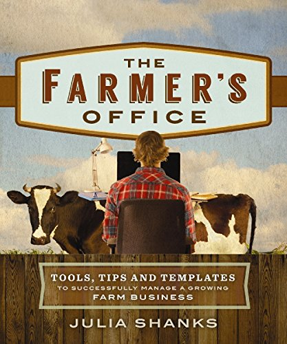 The Farmer's Office: Tools, Tips and Templates to Successfully Manage a Growing Farm Business (The Best Business Plan Template)