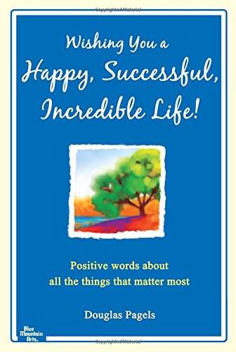 Wishing You a Happy, Successful, Incredible Life!: Positive Words about All the Things That Matter Most