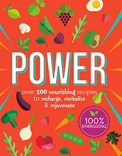 Power Food: Over 100 Nourishing Recipes to Recharge, Revitalize & Rejuvenate (Cook for Health)