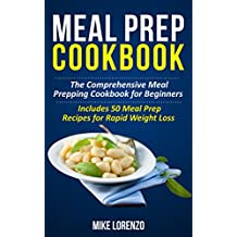 Meal Prep Cookbook: The Comprehensive Meal Prepping Cookbook for Beginners - Includes 50 Meal Prep Recipes for Rapid Weight Loss (Meal Prep Series 2)