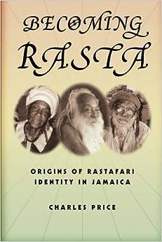Becoming Rasta: Origins of Rastafari Identity in Jamaica