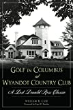 img - for Golf in Columbus at Wyandot Country Club: A Lost Donald Ross Classic (Landmarks) book / textbook / text book