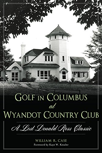 Golf in Columbus at Wyandot Country Club:: A Lost Donald Ross Classic (Landmarks)