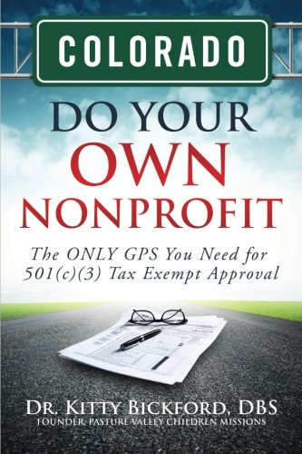 Colorado Do Your Own Nonprofit: The ONLY GPS You Need for 501c3 Tax Exempt Approval (Volume 6) pdf