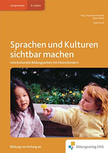 Sprachen und Kulturen sichtbar machen: Interkulturelle Bildungsarbeit mit Kleinstkindern (Handbücher für die frühkindliche Bildung, Band 32)