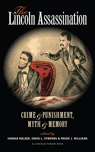 The Lincoln Assassination: Crime and Punishment, Myth and Memory A Lincoln Forum Book (The North's Civil War)