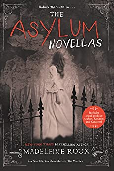 The Asylum Novellas: The Scarlets, The Bone Artists, & The Warden by [Roux, Madeleine]