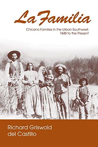 La Familia: Chicano Families in the Urban Southwest, 1848...