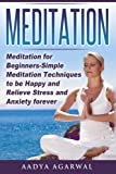 Meditation: Meditation for Beginners-Simple Meditation Techniques To Be Happy And Relieve Stress And Anxiety Forever (Meditation, Meditation for How to Meditate, Yoga, Stress, Anxiety)