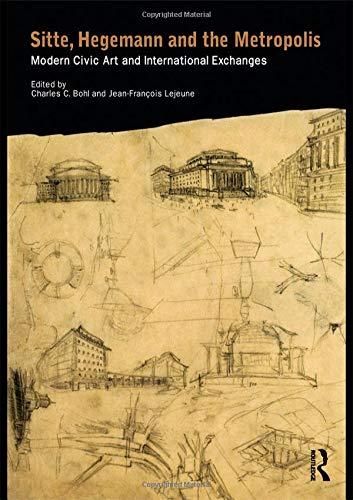 (Sitte, Hegemann and the Metropolis: Modern Civic Art and International Exchanges)