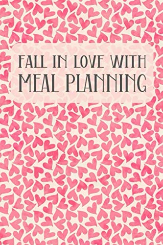 Fall In Love With Meal Planning: Menu Planner Shopping List Notebook - Track And Plan Your Meals Weekly - 52 Week Food Journal - Pink Hearts Cover
