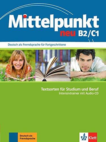 Mittelpunkt neu B2/C1, Intensivtrainer: Deutsch als Fremdsprache für Fortgeschrittene. Textsorten für Studium und Beruf + Audio-CD (Mittelpunkt neu / Deutsch als Fremdsprache für Fortgeschrittene)