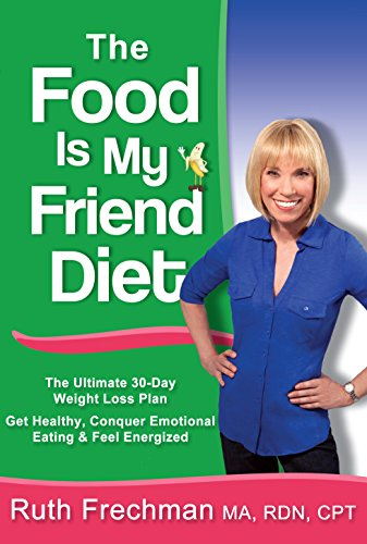 The Food Is My Friend Diet: The Ultimate 30-Day Weight Loss Plan.  Get Healthy, Conquer Emotional Eating & Feel Energized.