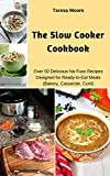 The Slow Cooker Cookbook: Over 50 Delicious No-Fuss Recipes Designed for Ready-to-Eat Meals (Bakery, Casserole, Curd) (Quisk and Easy Natural Food Book 61)