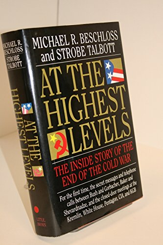 At the Highest Levels: The Inside Story of the End of the Cold War