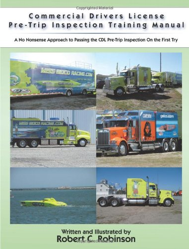 Commercial Drivers License Pre-Trip Inspection Training Manual: A No Nonsense Approach to Passing the CDL Pre-Trip Inspection On the First Try (License Pre Training)
