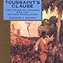 Toussaint's Clause: The Founding Fathers and the Haitian Revolution Audiobook by Gordon S. Brown Narrated by David J. Rashid