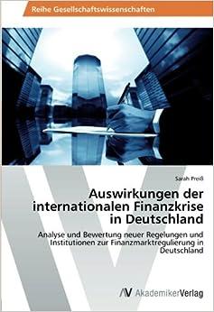 Book Auswirkungen der internationalen Finanzkrise in Deutschland: Analyse und Bewertung neuer Regelungen und Institutionen zur Finanzmarktregulierung in Deutschland