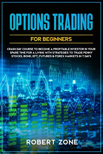 517A EpkywL - Options Trading For Beginners: Crash Day Course to Become a Profitable Investor in Your Spare Time for a Living with Strategies to Trade Penny Stocks, Bond, EFT, Futures & Forex Markets in 7 Days