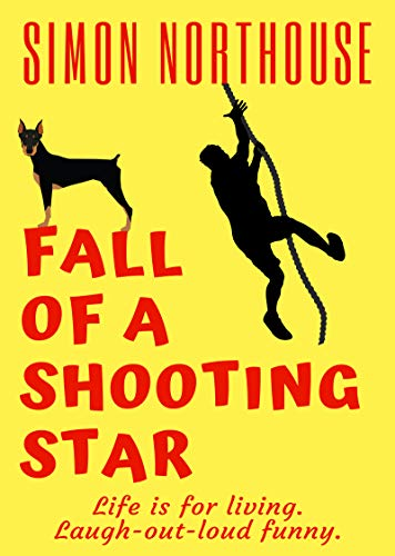 Fall Of A Shooting Star: Life is for living. Laugh-out-loud funny. (The Shooting Star Series Book 3)