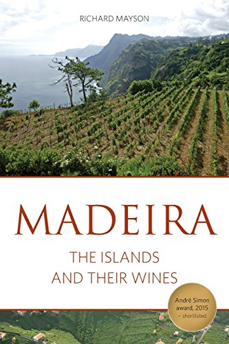 Madeira: The islands and their wines (The Classic Wine Library)