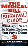 img - for The Medical Bill Survival Guide: What You Need to Know Before You Pay a Dime book / textbook / text book