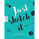 Just sketch it!: 3365 Ideen zum Malen, Zeichnen, Kreativsein (kritzeln, ausmalen, weitermalen)