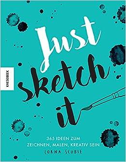 Just Sketch It 365 Ideen Zum Zeichnen Malen Kreativ Sein