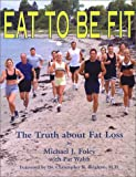 Eat to Be Fit, Michael J. Foley, 0972530703