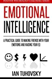 img - for Emotional Intelligence: A Practical Guide to Making Friends with Your Emotions and Raising Your EQ (Positive Psychology Coaching Series) (Volume 8) book / textbook / text book