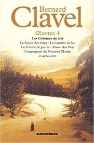 Oeuvres 04 : Les Colonnes du Ciel 5 tomes et autres écrits par Bernard Clavel